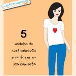 5 modelos de customização para fazer na sua camiseta